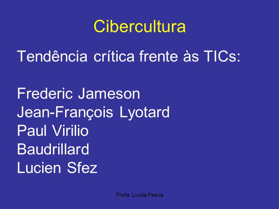 Profa. Lucila Pesce Cibercultura Tendência crítica frente às TICs: Frederic Jameson Jean-François Lyotard Paul Virilio Baudrillard Lucien Sfez