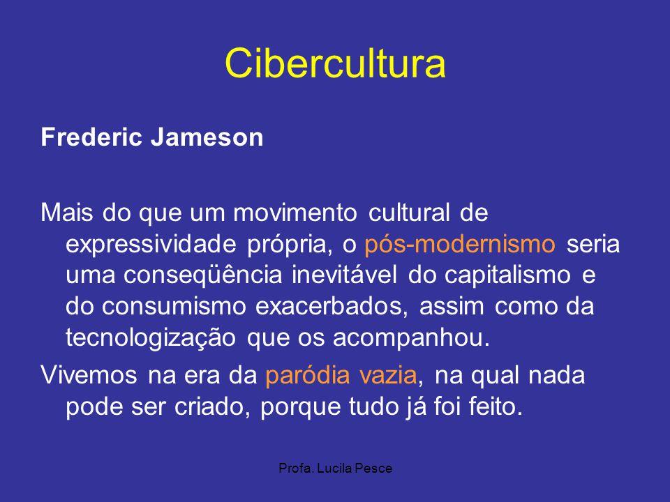 Profa. Lucila Pesce Cibercultura Frederic Jameson Mais do que um movimento cultural de expressividade própria, o pós-modernismo seria uma conseqüência