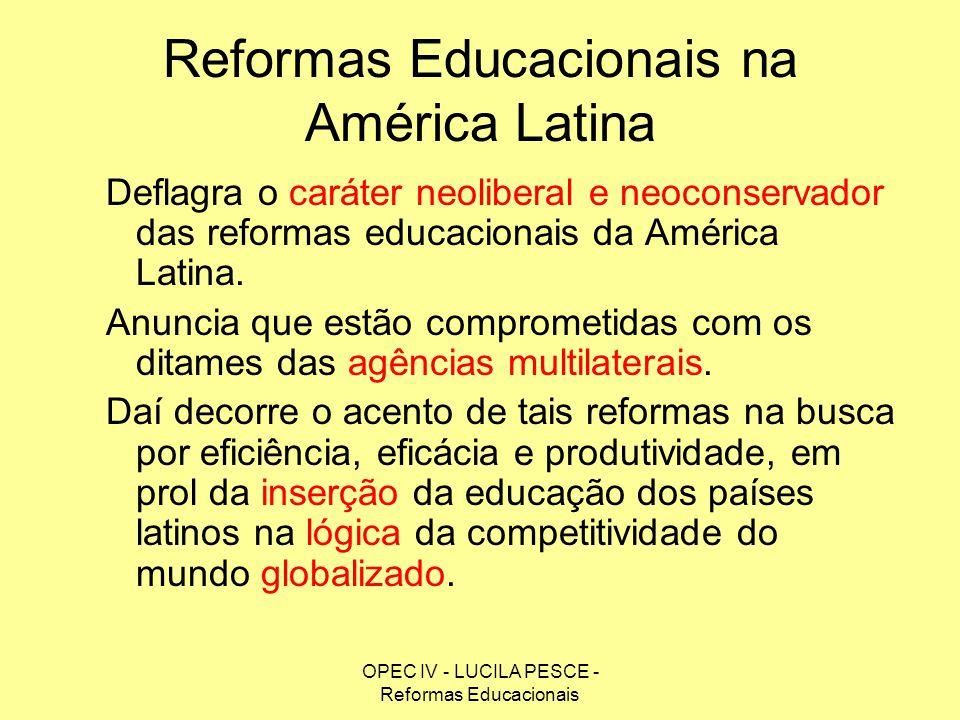OPEC IV - LUCILA PESCE - Reformas Educacionais Reformas Educacionais na América Latina Deflagra o caráter neoliberal e neoconservador das reformas edu