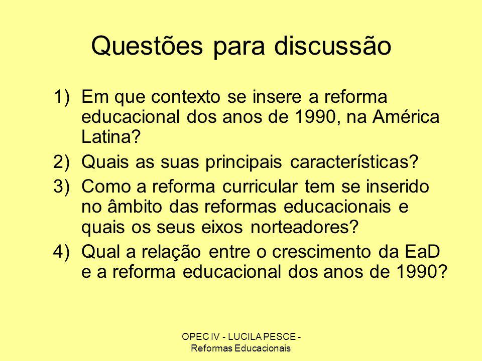 OPEC IV - LUCILA PESCE - Reformas Educacionais Questões para discussão 1)Em que contexto se insere a reforma educacional dos anos de 1990, na América