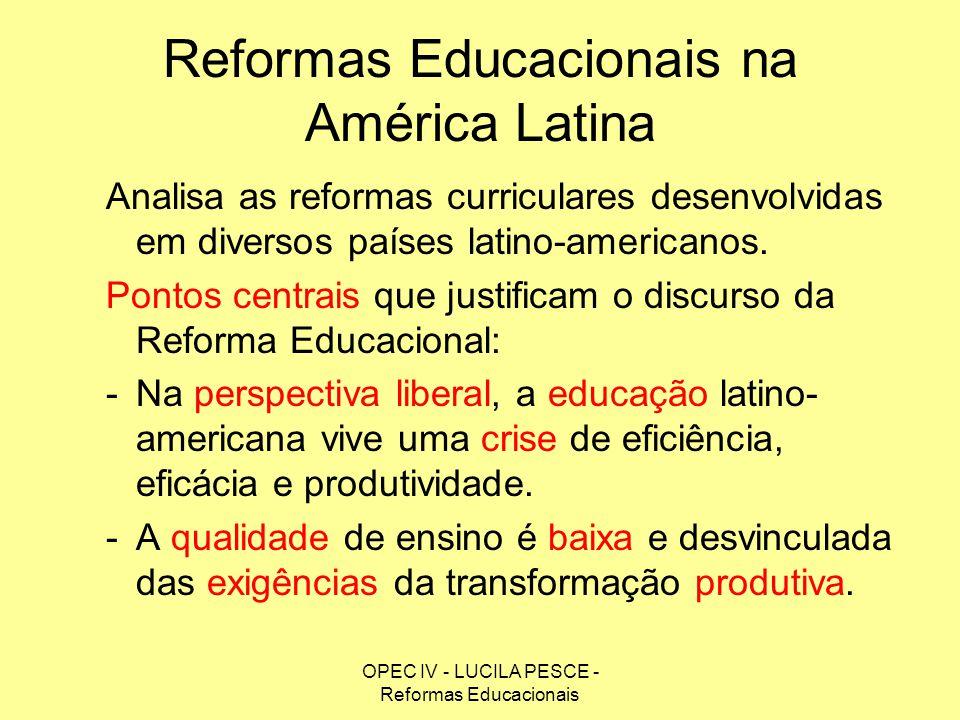OPEC IV - LUCILA PESCE - Reformas Educacionais Reformas Educacionais na América Latina Analisa as reformas curriculares desenvolvidas em diversos país