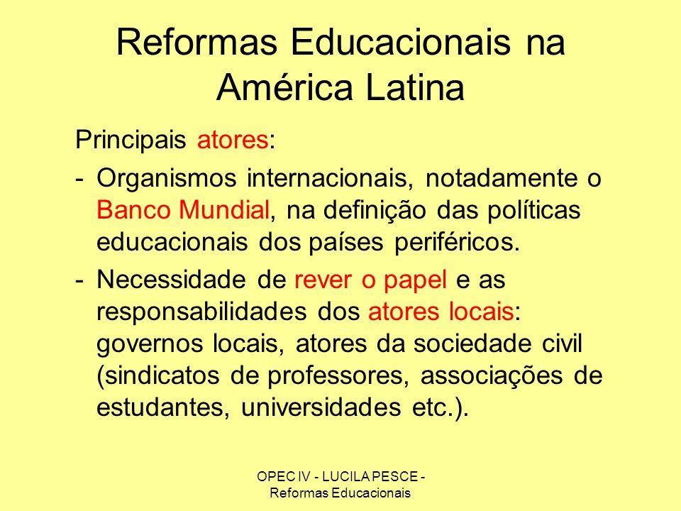 OPEC IV - LUCILA PESCE - Reformas Educacionais Reformas Educacionais na América Latina Principais atores: -Organismos internacionais, notadamente o Ba