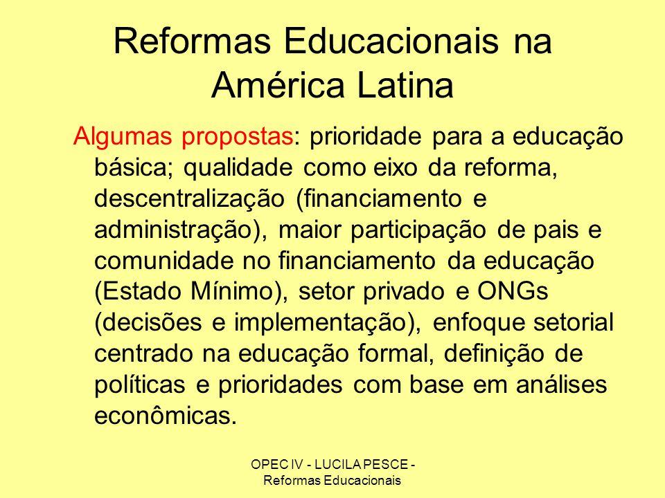 OPEC IV - LUCILA PESCE - Reformas Educacionais Reformas Educacionais na América Latina Algumas propostas: prioridade para a educação básica; qualidade
