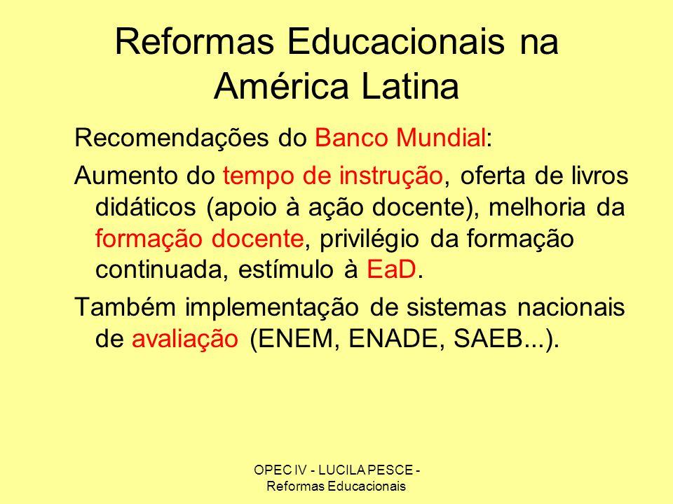 OPEC IV - LUCILA PESCE - Reformas Educacionais Reformas Educacionais na América Latina Recomendações do Banco Mundial: Aumento do tempo de instrução,