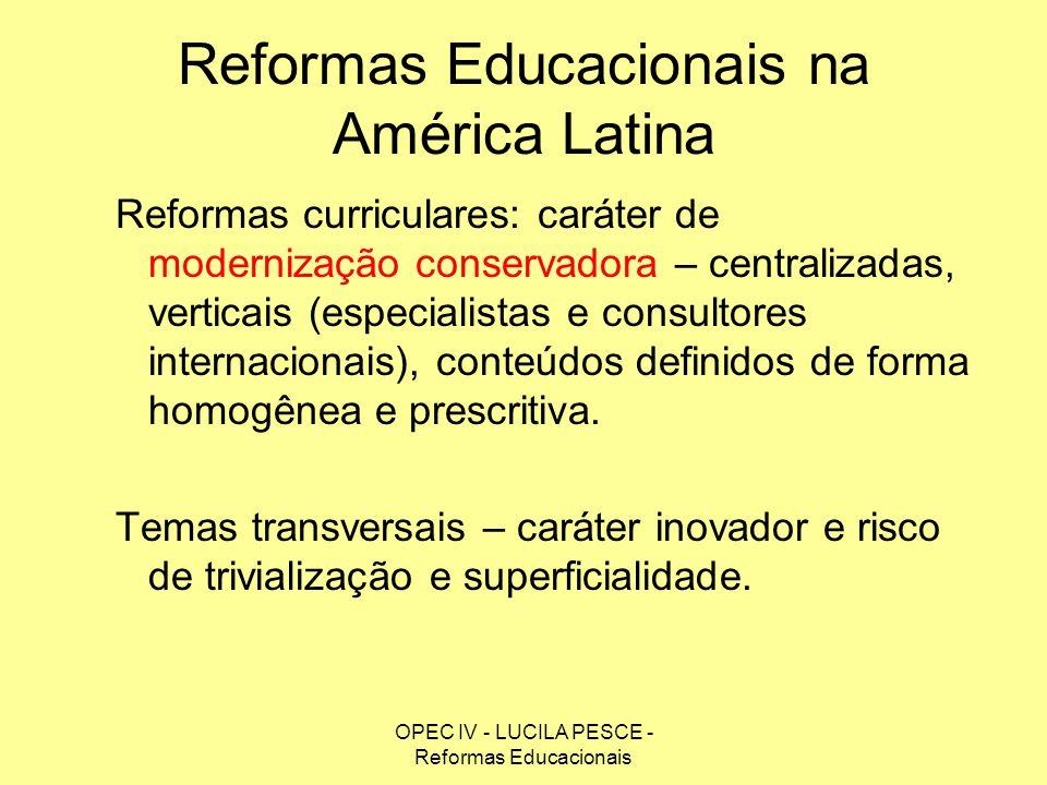 OPEC IV - LUCILA PESCE - Reformas Educacionais Reformas Educacionais na América Latina Reformas curriculares: caráter de modernização conservadora – c
