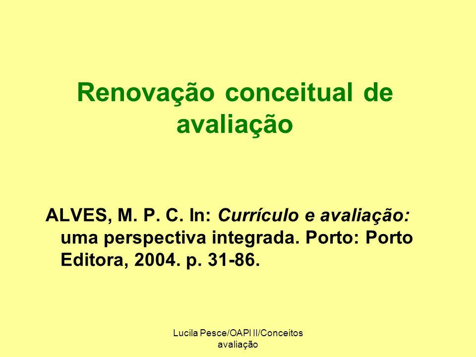 Lucila Pesce/OAPI II/Conceitos avaliação Avaliação educacional: panorama global Cada sociedade exige, num dado momento histórico, um determinado sistema de avaliação.
