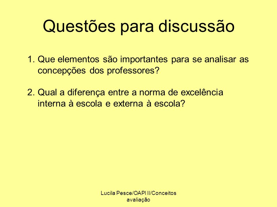 Lucila Pesce/OAPI II/Conceitos avaliação Questões para discussão 1.Que elementos são importantes para se analisar as concepções dos professores? 2.Qua