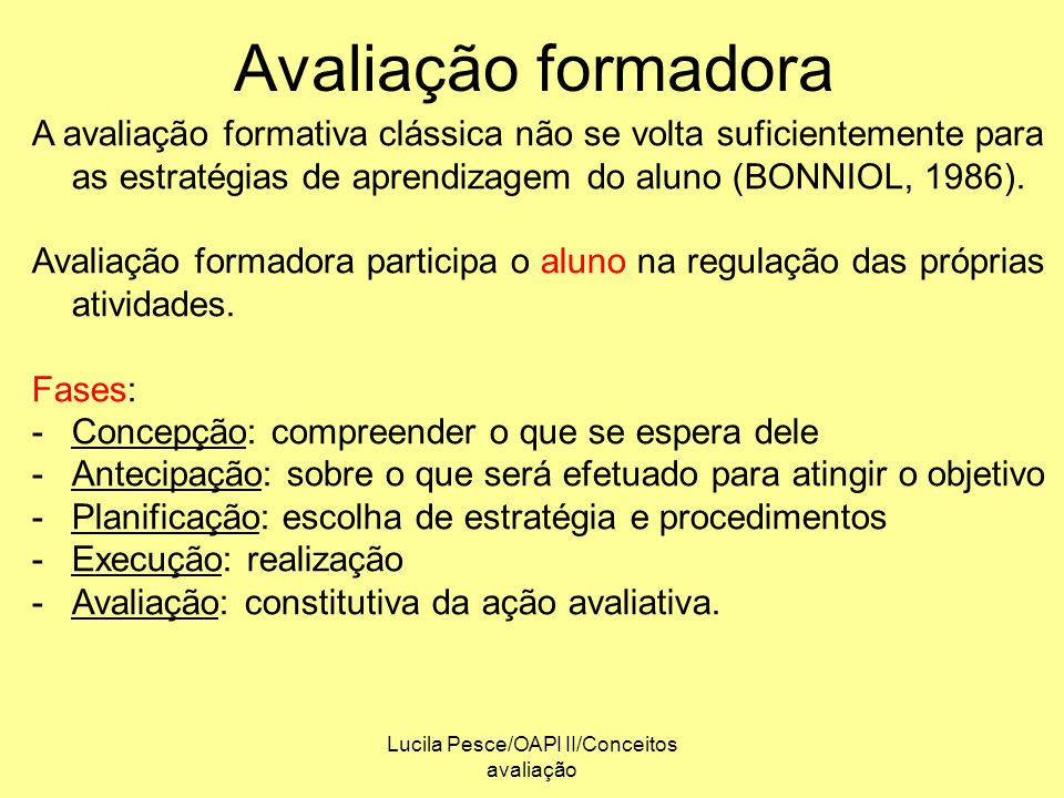 Lucila Pesce/OAPI II/Conceitos avaliação Avaliação formadora A avaliação formativa clássica não se volta suficientemente para as estratégias de aprend