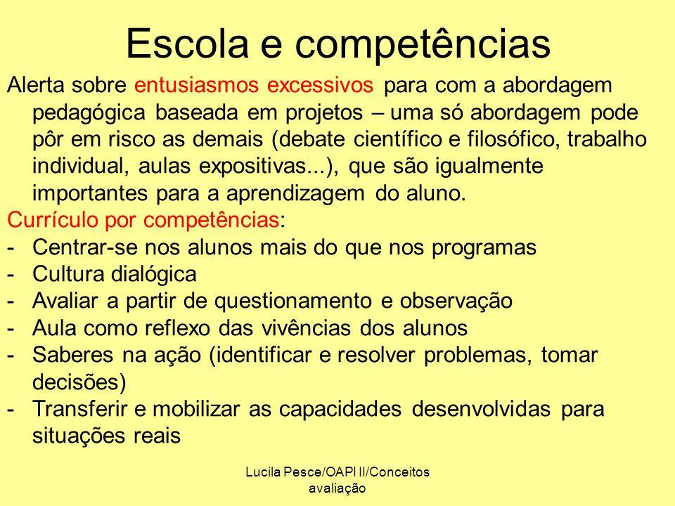 Lucila Pesce/OAPI II/Conceitos avaliação Escola e competências Alerta sobre entusiasmos excessivos para com a abordagem pedagógica baseada em projetos