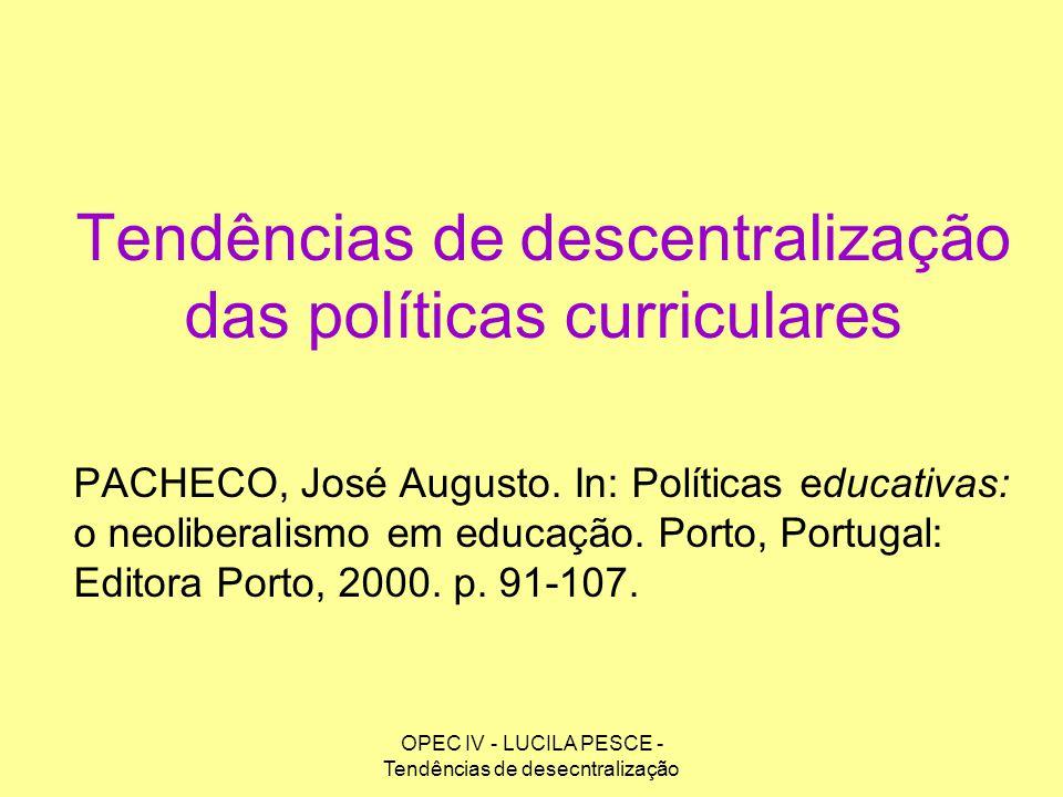 OPEC IV - LUCILA PESCE - Tendências de desecntralização Tendências de descentralização das políticas curriculares PACHECO, José Augusto. In: Políticas