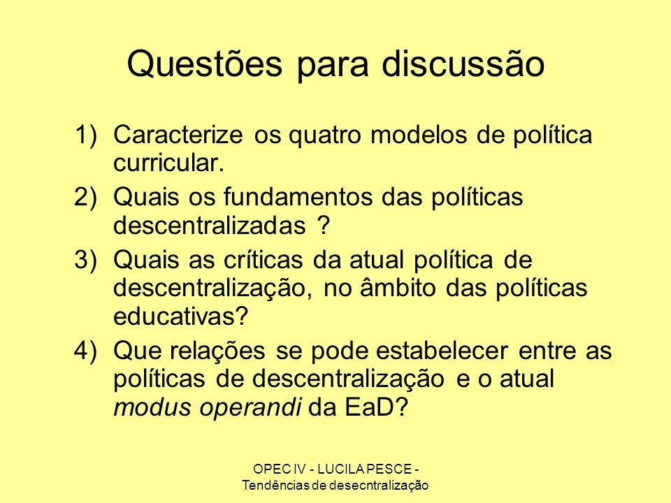 OPEC IV - LUCILA PESCE - Tendências de desecntralização Questões para discussão 1)Caracterize os quatro modelos de política curricular. 2)Quais os fun