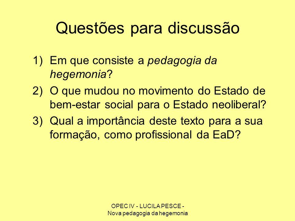 OPEC IV - LUCILA PESCE - Nova pedagogia da hegemonia Questões para discussão 1)Em que consiste a pedagogia da hegemonia? 2)O que mudou no movimento do