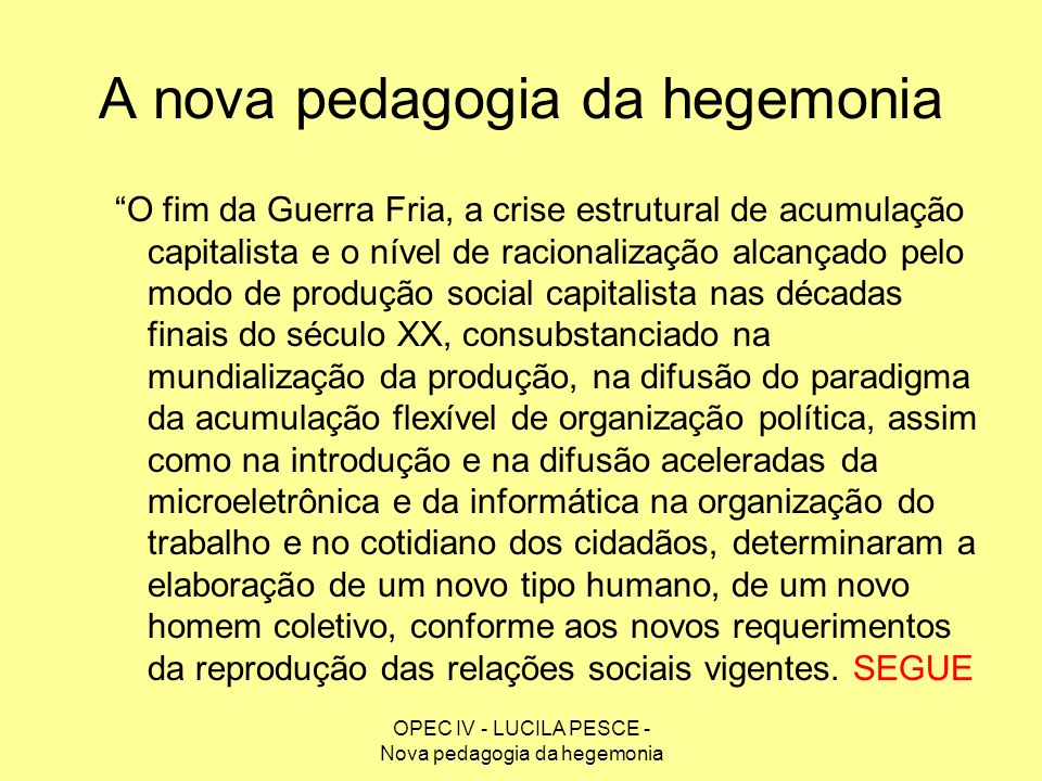 OPEC IV - LUCILA PESCE - Nova pedagogia da hegemonia A nova pedagogia da hegemonia O fim da Guerra Fria, a crise estrutural de acumulação capitalista