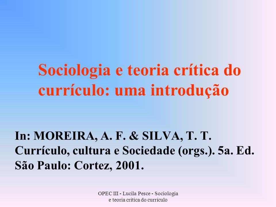 OPEC III - Lucila Pesce - Sociologia e teoria crítica do currículo Currículo e poder: * Educação e currículo estão implicados em relações de poder.