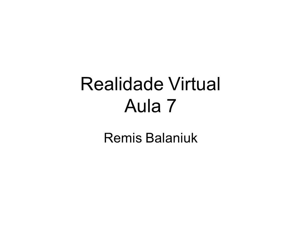 Realidade Virtual Aula 7 Remis Balaniuk
