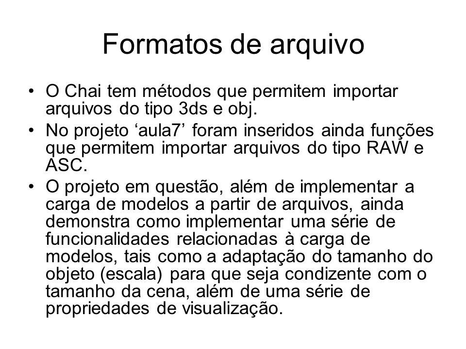 Formatos de arquivo O Chai tem métodos que permitem importar arquivos do tipo 3ds e obj. No projeto aula7 foram inseridos ainda funções que permitem i