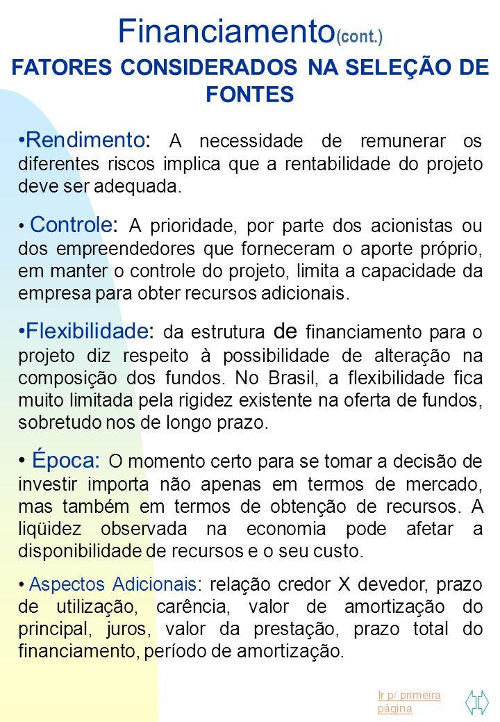 Ir p/ primeira página Financiamento (cont.) Rendimento: A necessidade de remunerar os diferentes riscos implica que a rentabilidade do projeto deve se