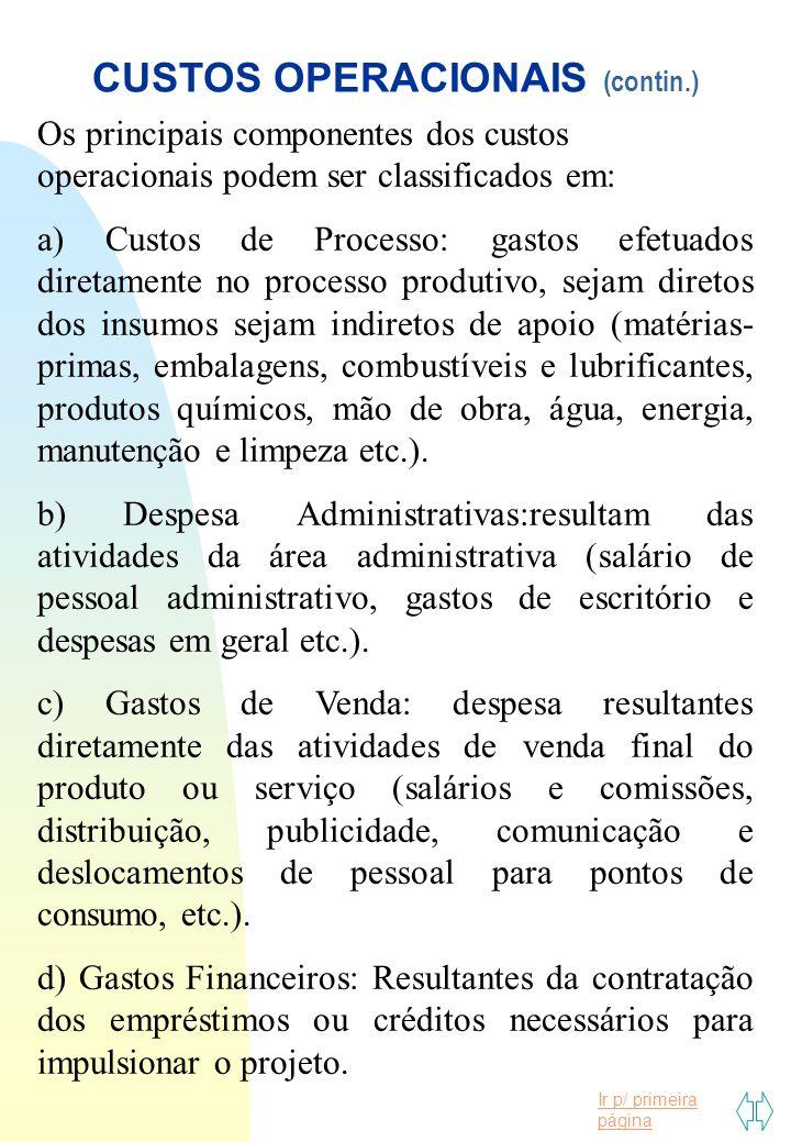 Ir p/ primeira página CUSTOS OPERACIONAIS (contin.) Os principais componentes dos custos operacionais podem ser classificados em: a) Custos de Process