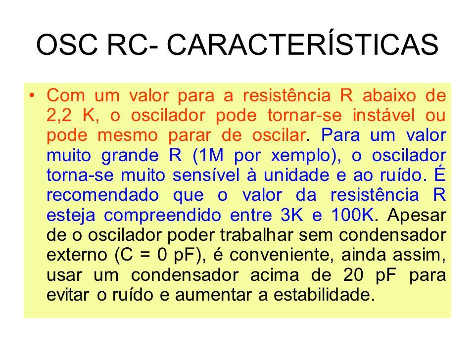 OSC RC- CARACTERÍSTICAS Com um valor para a resistência R abaixo de 2,2 K, o oscilador pode tornar-se instável ou pode mesmo parar de oscilar. Para um