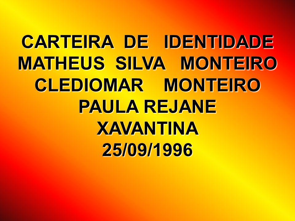 CARTEIRA DE IDENTIDADE MATHEUS SILVA MONTEIRO CLEDIOMAR MONTEIRO PAULA REJANE XAVANTINA 25/09/1996