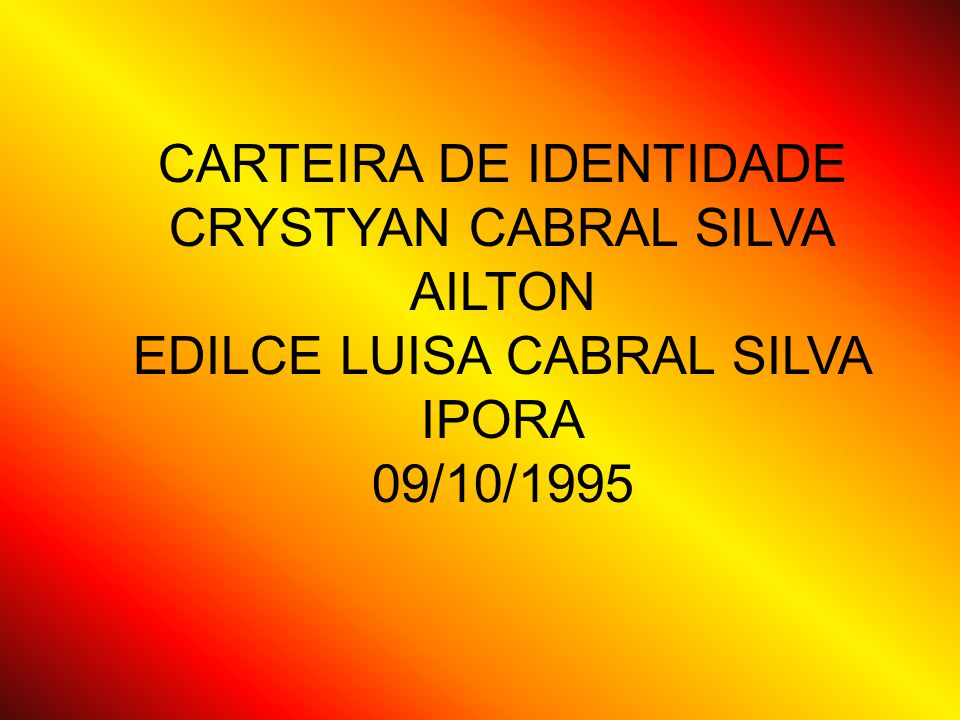 CARTEIRA DE IDENTIDADE CRYSTYAN CABRAL SILVA AILTON EDILCE LUISA CABRAL SILVA IPORA 09/10/1995