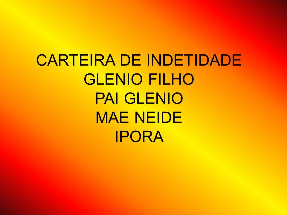 CARTEIRA DE INDETIDADE GLENIO FILHO PAI GLENIO MAE NEIDE IPORA