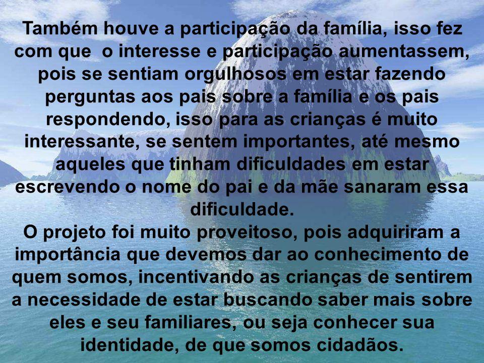Também houve a participação da família, isso fez com que o interesse e participação aumentassem, pois se sentiam orgulhosos em estar fazendo perguntas