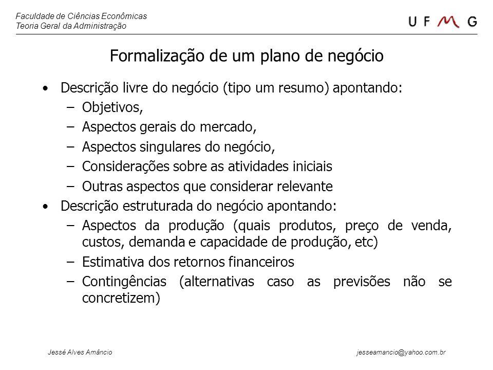 Faculdade de Ciências Econômicas Teoria Geral da Administração Jessé Alves Amâncio jesseamancio@yahoo.com.br Formalização de um plano de negócio Descr