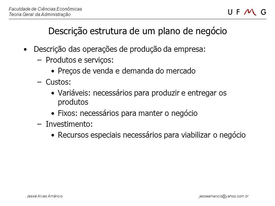 Faculdade de Ciências Econômicas Teoria Geral da Administração Jessé Alves Amâncio jesseamancio@yahoo.com.br Descrição estrutura de um plano de negóci