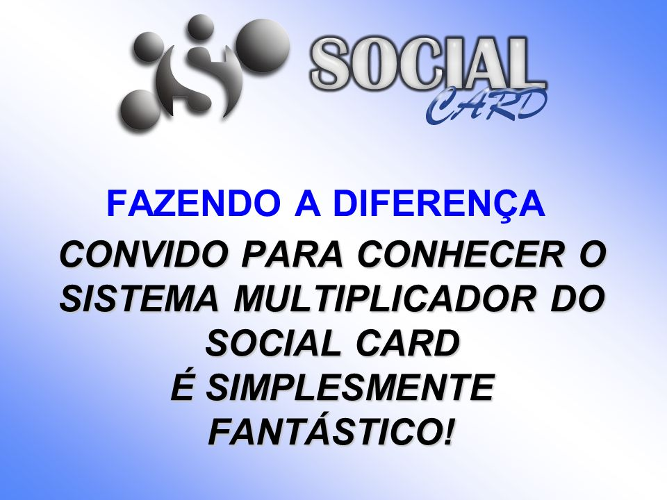 PORQUE SOCIAL CARD.O VEIO SOMAR UMA IDÉIA DIFERENTE PARA PESSOAS DIFERENTES!.