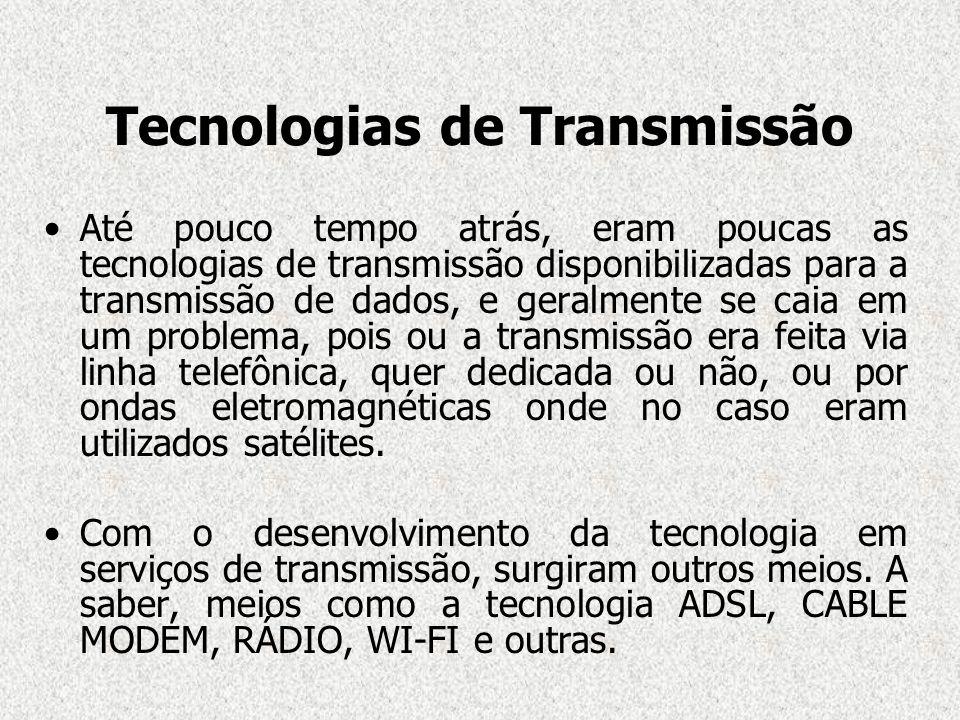 Tecnologias de Transmissão Até pouco tempo atrás, eram poucas as tecnologias de transmissão disponibilizadas para a transmissão de dados, e geralmente
