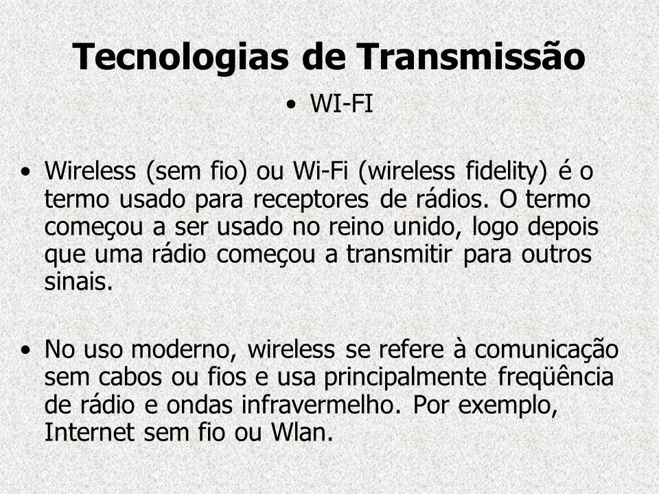 WI-FI Wireless (sem fio) ou Wi-Fi (wireless fidelity) é o termo usado para receptores de rádios. O termo começou a ser usado no reino unido, logo depo
