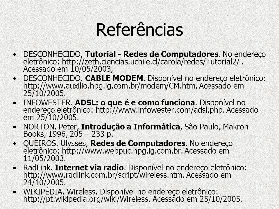 Referências DESCONHECIDO, Tutorial - Redes de Computadores. No endereço eletrônico: http://zeth.ciencias.uchile.cl/carola/redes/Tutorial2/. Acessado e