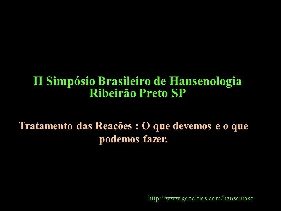 II Simpósio Brasileiro de Hansenologia Ribeirão Preto SP http://www.geocities.com/hanseniase Tratamento das Reações : O que devemos e o que podemos fazer.