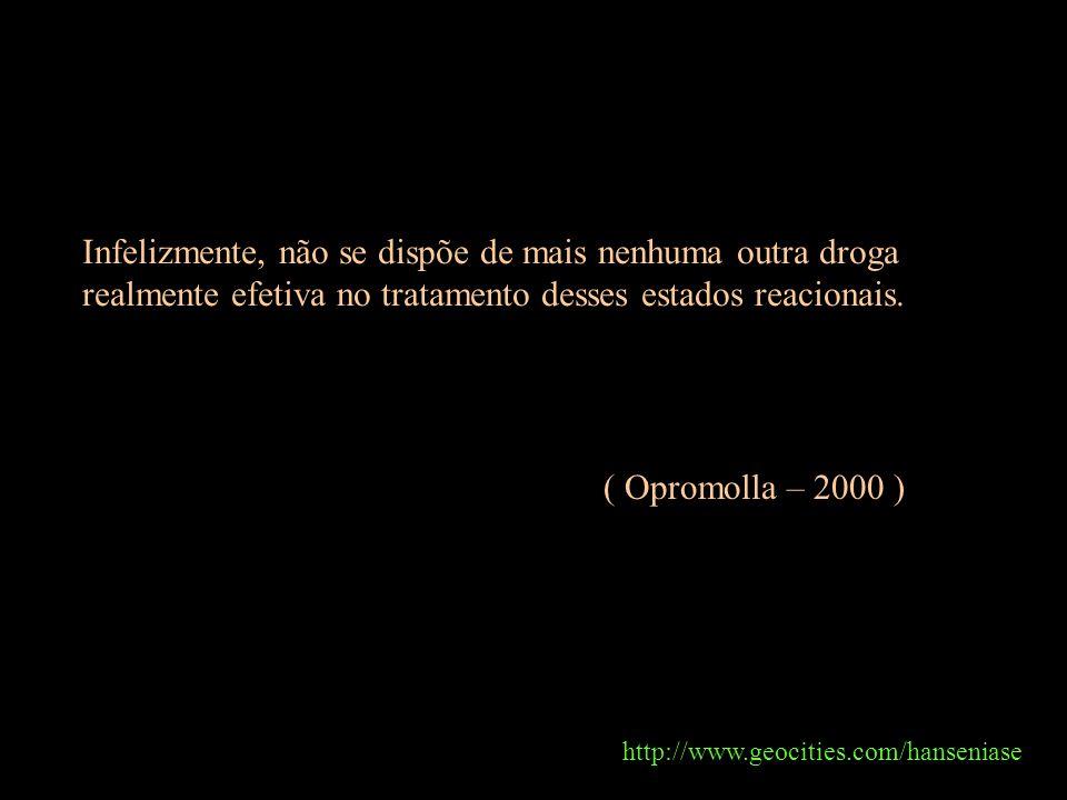 http://www.geocities.com/hanseniase Infelizmente, não se dispõe de mais nenhuma outra droga realmente efetiva no tratamento desses estados reacionais.