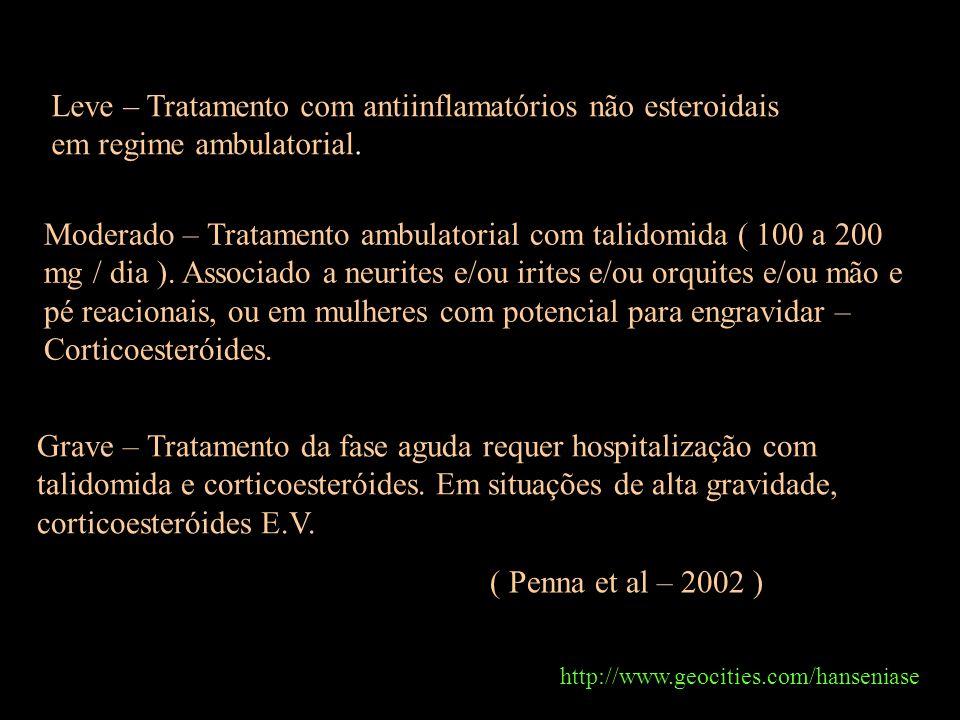 http://www.geocities.com/hanseniase ( Penna et al – 2002 ) Leve – Tratamento com antiinflamatórios não esteroidais em regime ambulatorial. Moderado –