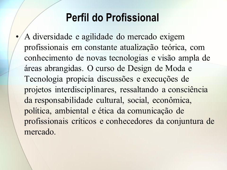 Perfil do Profissional A diversidade e agilidade do mercado exigem profissionais em constante atualização teórica, com conhecimento de novas tecnologias e visão ampla de áreas abrangidas.