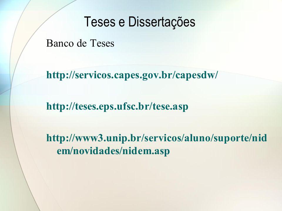 Teses e Dissertações Banco de Teses http://servicos.capes.gov.br/capesdw/ http://teses.eps.ufsc.br/tese.asp http://www3.unip.br/servicos/aluno/suporte/nid em/novidades/nidem.asp