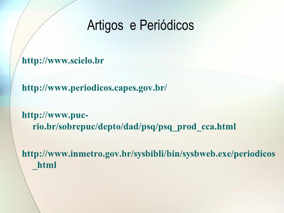 Artigos e Periódicos http://www.scielo.br http://www.periodicos.capes.gov.br/ http://www.puc- rio.br/sobrepuc/depto/dad/psq/psq_prod_cca.html http://w