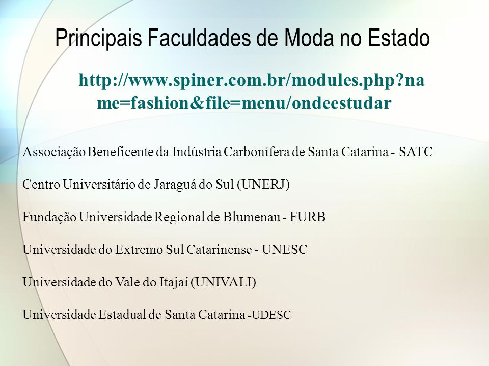 Principais Faculdades de Moda no Estado http://www.spiner.com.br/modules.php?na me=fashion&file=menu/ondeestudar Associação Beneficente da Indústria C