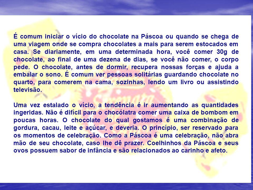 A vontade de comer um chocolate não passa com outro doce. A química que ocorre entre o chocolate e o nosso prazer é especial. O chocolate vicia devido
