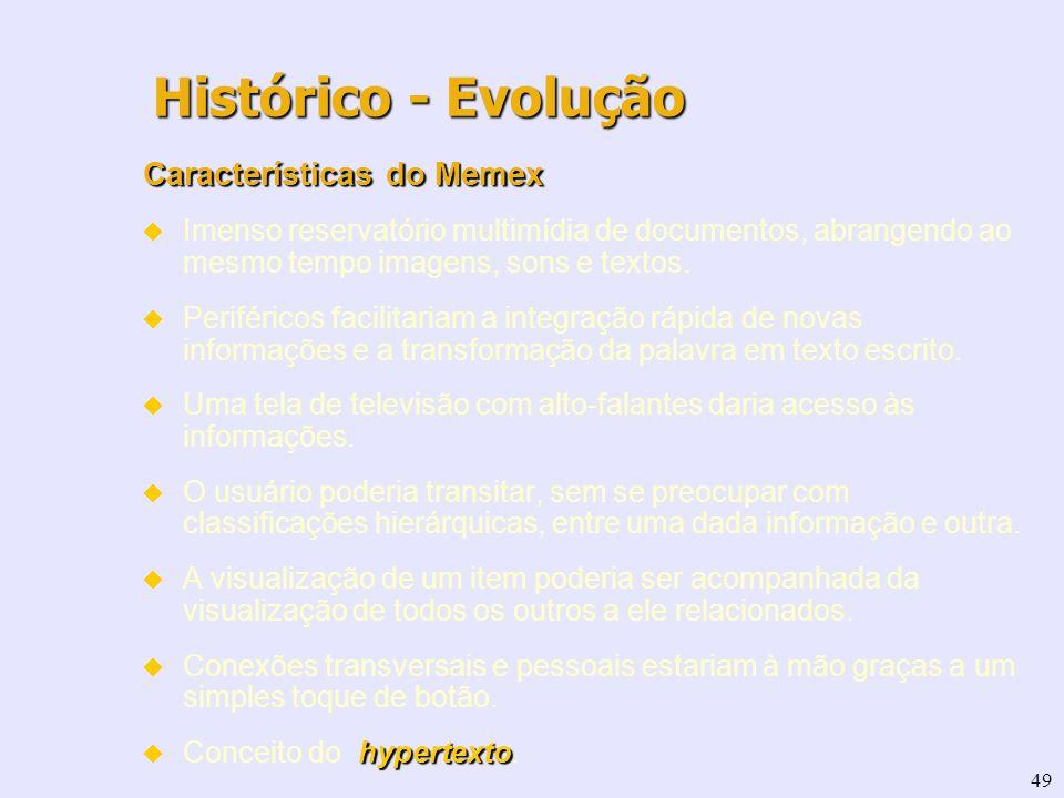 49 Características do Memex Imenso reservatório multimídia de documentos, abrangendo ao mesmo tempo imagens, sons e textos. Periféricos facilitariam a