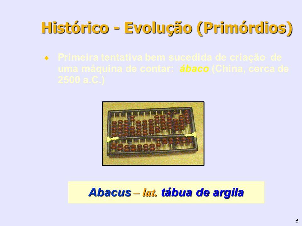 5 Primeira tentativa bem sucedida de criação de uma máquina de contar: ábaco (China, cerca de 2500 a.C.) Abacus – lat. tábua de argila