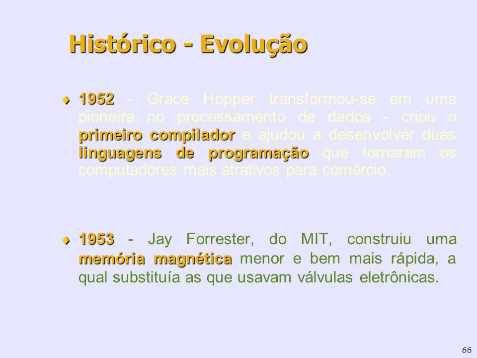 66 1952 primeiro compilador linguagens de programação 1952 - Grace Hopper transformou-se em uma pioneira no processamento de dados - criou o primeiro