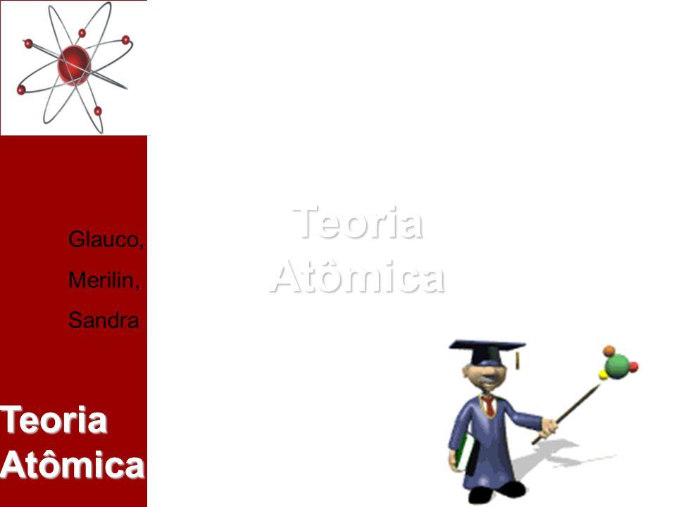 Glauco,Merilin,Sandra Teoria Atômica Glauco, Merilin, Sandra