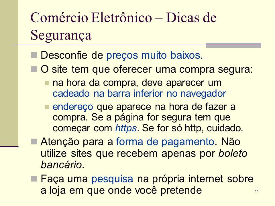 10 Comércio Eletrônico 9 milhões de pessoas fazem compra no Brasil pela internet Movimentou mais de R$ 6 bilhões em 2007 Só em 2007, a estimativa é de