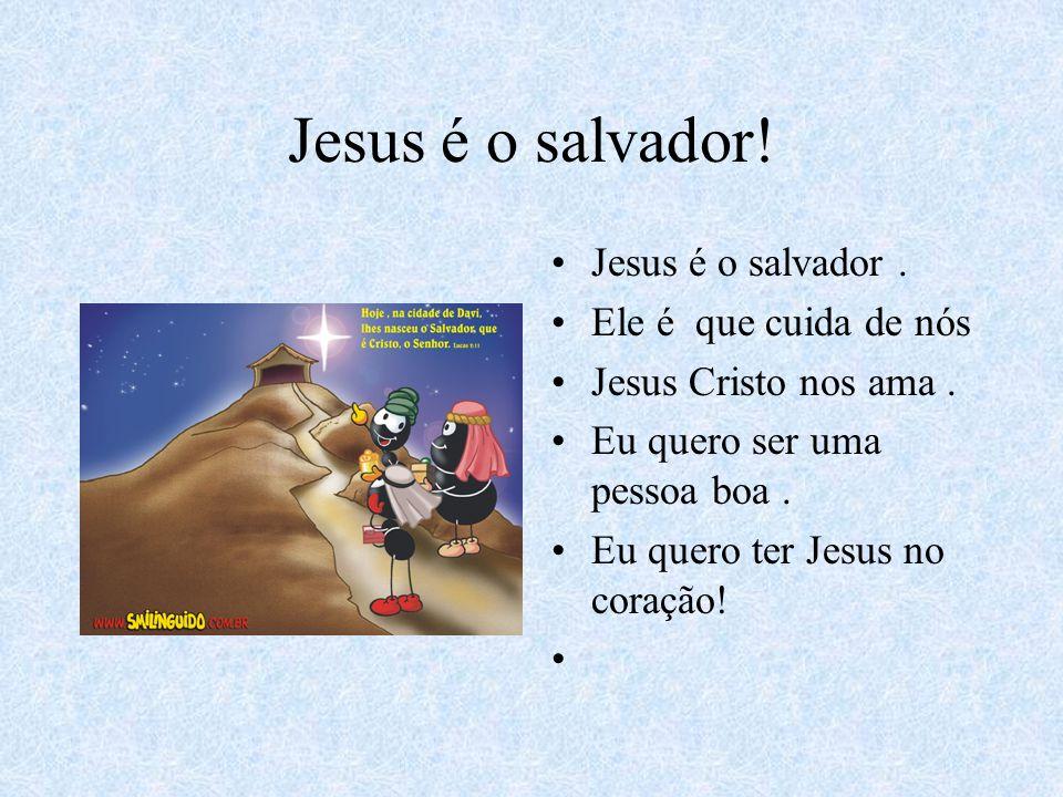 Jesus é o salvador.Jesus é o salvador. Ele é que cuida de nós Jesus Cristo nos ama.
