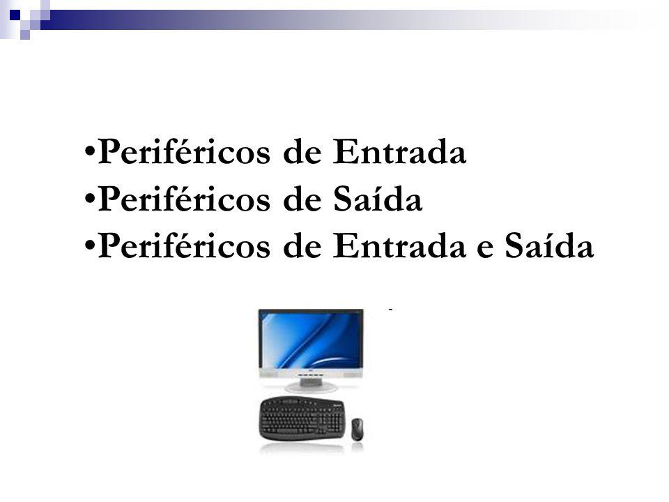 Periféricos de Entrada Periféricos de Saída Periféricos de Entrada e Saída