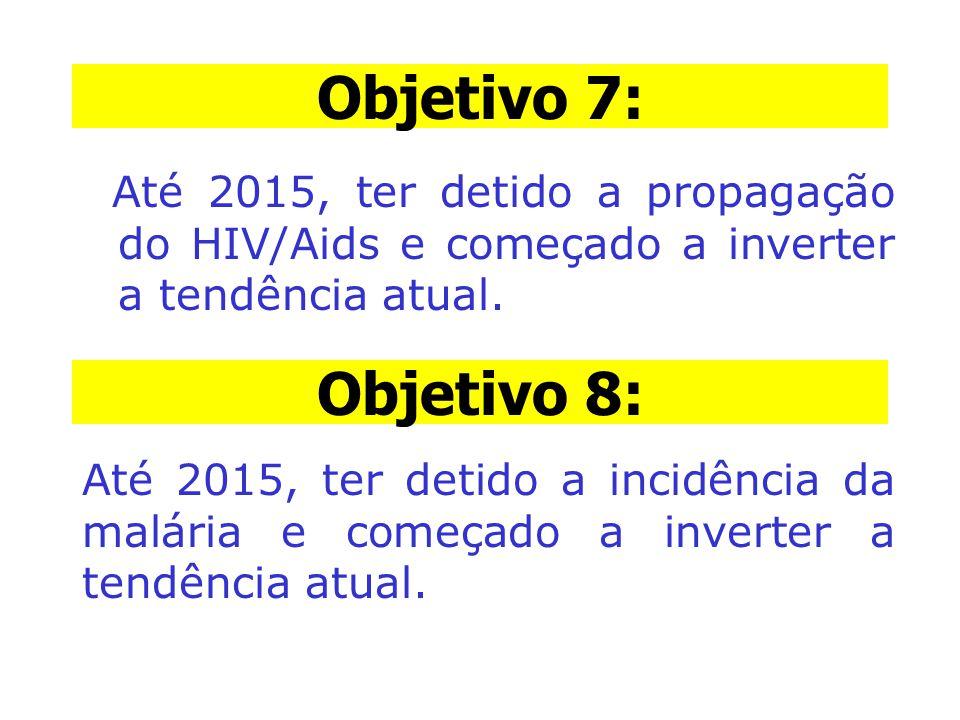 Objetivo 7: Até 2015, ter detido a propagação do HIV/Aids e começado a inverter a tendência atual. Objetivo 8: Até 2015, ter detido a incidência da ma
