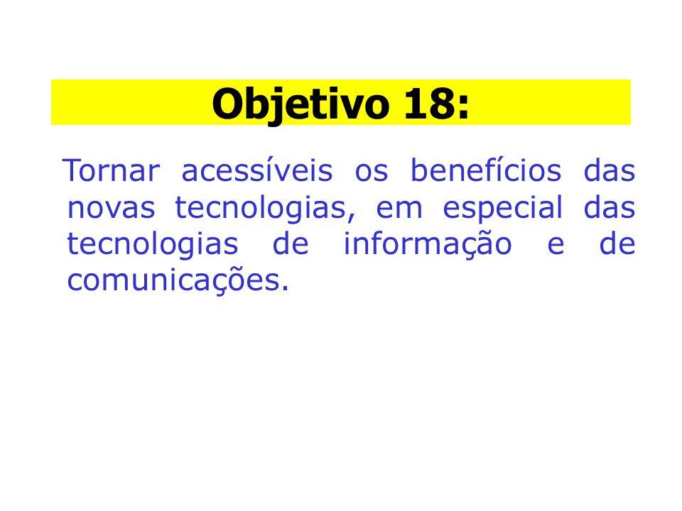Objetivo 18: Tornar acessíveis os benefícios das novas tecnologias, em especial das tecnologias de informação e de comunicações.